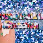 Mikroplastik: jetzt auch im Menschen nachgewiesen