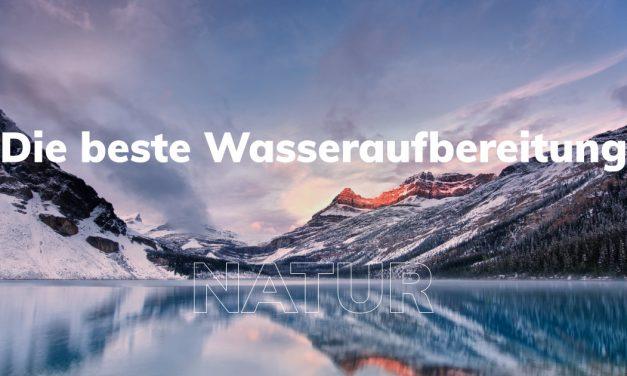 Der beste Wasserfilter – Möglichkeiten der Wasseraufbereitung